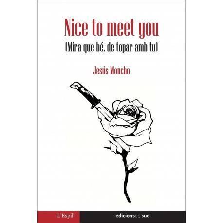 Nice to meet you (Mira que bé, de topar amb tu)